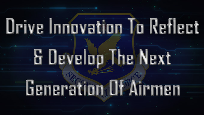 drive innovation to reflect and develop the next generation of Airmen